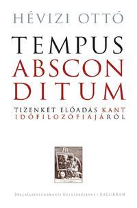 Hévizi Ottó: Tempus absconditum - Tizenkét előadás Kant időfilozófiájáról -  (Könyv)