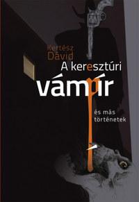 Kertész Dávid: A keresztúri vámpír és más történetek -  (Könyv)