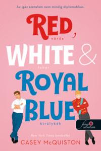 Casey McQiston: Red, White, & Royal Blue - Vörös, fehér és királykék - Az igaz szerelem nem mindig diplomatikus -  (Könyv)