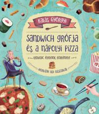 Kalas Györgyi: Sandwich grófja és a nápolyi pizza - Kedvenc ételeink története -  (Könyv)