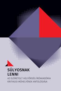 Súlyosnak lenni - Az Előretolt Helyőrség Íróakadémia Kritikusi műhelyének antológiája -  (Könyv)