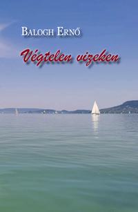 Balogh Ernő: Végtelen vizeken -  (Könyv)