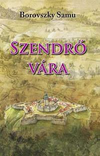 Borovszky Samu: Szendrő Vára -  (Könyv)