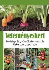 Veteményeskert - Zöldség- és gyümölcstermesztés kiskertben, teraszon -  (Könyv)