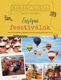 Balogh Boglárka: Bakancslista - Európai fesztiválok - Híres és meglepően izgalmas kulturális fesztiválok Európa-szerte -  (Könyv)