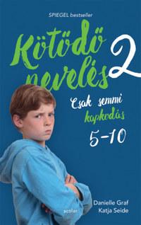 Katja Seide, Danielle Graf: Kötődő nevelés 2. - Csak semmi kapkodás: 5 és 10 éves kor között -  (Könyv)