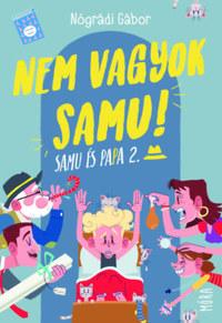 Nógrádi Gábor: Nem vagyok Samu! - Samu és Papa 2. -  (Könyv)