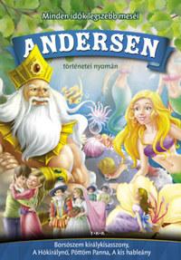 Hans Christian Andresen: Andersen történetei nyomán - Borsószem királykisasszony, A Hókirálynő, Pöttöm Panna, A kis hableány -  (Könyv)
