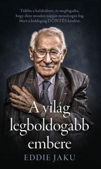 Eddie Jaku: A világ legboldogabb embere -  (Könyv)