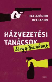 Hallgrímur Helgason: Házvezetési tanácsok bérgyilkosoknak -  (Könyv)