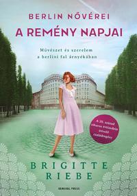 Brigitte Riebe: Berlin nővérei 3. - A remény napjai -  (Könyv)