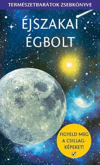 Stuart Atkinson, Nigel Henbest: Éjszakai égbolt - Természetbarátok zsebkönyve -  (Könyv)