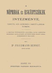 Friedmann Bernát: A népbírák és esküdtszékek intézménye tekintettel hazai viszonyainkra s büntető eljárásunk reformjára -  (Könyv)
