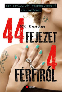 B.B. Easton: 44 fejezet 4 férfiról - Egy bevállalós pszichológusnő feljegyzései -  (Könyv)