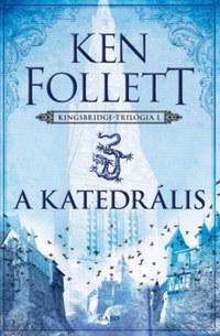 Ken Follett: A katedrális - Kingsbridge-trilógia I. -  (Könyv)