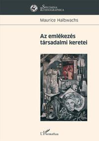Maurice Halbwachs: Az emlékezés társadalmi keretei -  (Könyv)