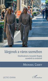 Michael Casey: Idegenek a város szemében - Elmélkedések a benedeki Regula eszméiről és értékeiről -  (Könyv)
