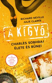 Julie Clarke, Richard Neville: A kígyó - Charles Sobhraj élete és bűnei -  (Könyv)