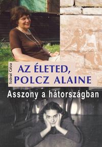 Szávai Géza: Az életed, Polcz Alaine - Asszony a hátországban -  (Könyv)