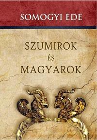 Somogyi Ede: Szumirok és magyarok -  (Könyv)