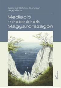 Béatrice Blohorn-Brenneur: Mediáció mindenkinek Magyarországon -  (Könyv)