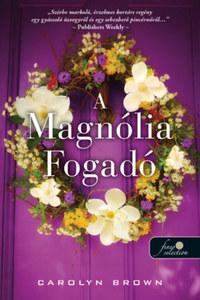 Carolyn Brown: A Magnólia Fogadó -  (Könyv)