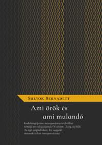 Sulyok Bernadett: Ami örök és ami mulandó -  (Könyv)