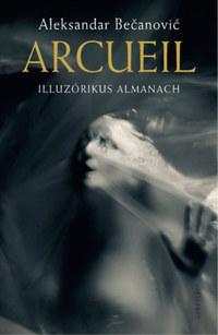 Aleksandar Becanovic: Arcueil - Illuzórikus almanach -  (Könyv)