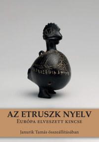 Janurik Tamás: Az etruszk nyelv - Európa elveszett kincse -  (Könyv)
