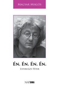 Magyar Miklós: Én. Én. Én. Én. - Esterházy Péter -  (Könyv)