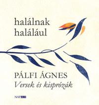Pálfi Ágnes: Halálnak halálául - Versek és kisprózák -  (Könyv)