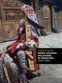 Zsíros Tibor: Képek, emlékek Moldvából és Erdélyből (1974-1990) - CD melléklettel -  (Könyv)