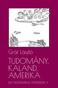 Gráf László: Tudomány, kaland, Amerika - Egy biokémikus útkeresése II. - A következő tíz év -  (Könyv)