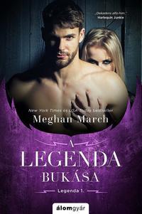 Meghan March: A Legenda bukása - A Legenda-trilógia 1. -  (Könyv)