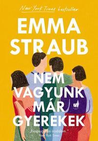 Emma Straub: Nem vagyunk már gyerekek -  (Könyv)