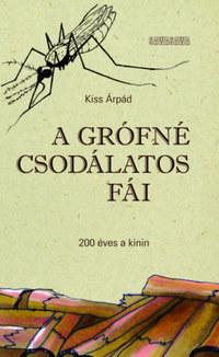 Kiss Árpád: A grófné csodálatos fái - 200 éves a kinin -  (Könyv)