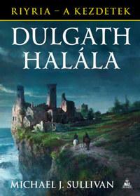 Michael J. Sullivan: Dulgath halála - Riyria - A kezdetek 3. -  (Könyv)