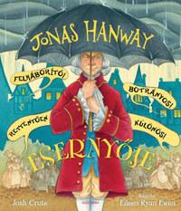 Josh Crute: Jonas Hanway Felháborító! Botrányos! Rettentően különös! Esernyője -  (Könyv)