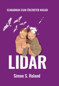 Simon S. Roland: Lidar - Szabadnak csak érezheted magad -  (Könyv)