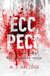 M.J. Arlidge: Ecc, pecc - Ez él, az meghal. Más választás nincs. -  (Könyv)