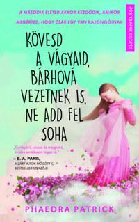 Phaedra Patrick: Kövesd a vágyaid, bárhová vezetnek is, ne add fel soha -  (Könyv)