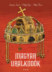 Pálffy Géza, Velkey Ferenc, Nógrády Árpád: Magyar uralkodók -  (Könyv)