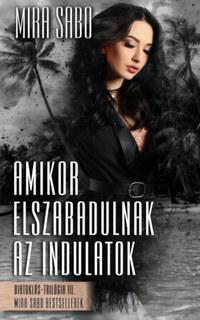 Mira Sabo: Amikor elszabadulnak az indulatok - átdolgozott kiadás -  (Könyv)