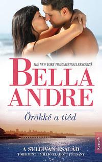 Bella Andre: Antikvár: Örökké a tiéd -  (Könyv)