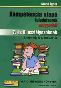 Szabó Ágnes: Antikvár: Kompetencia alapú feladatsorok magyarból 7. és 8. osztályosoknak - Szövegértés és szövegalkotás -  (Könyv)