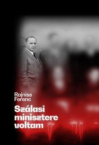 Rajniss Ferenc: Szálasi minisztere voltam -  (Könyv)