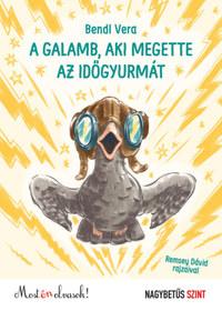 Bendl Vera: A galamb, aki megette az időgyurmát -  (Könyv)