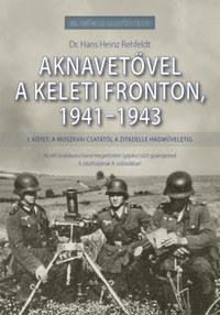 Dr. Hans Heinz Rehfeldt: Aknavetővel a keleti fronton, 1941-1943 - I. kötet: A moszkvai csatától a Zitadelle hadműveletig -  (Könyv)