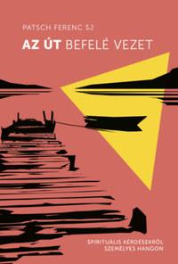 Patsch Ferenc: Az út befelé vezet -  (Könyv)