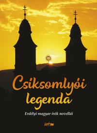 Hunyadi Csaba Zsolt (Szerk.): Csíksomlyói legenda - Erdélyi magyar írók novellái -  (Könyv)